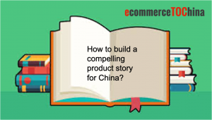 How to build a compelling product story for China?