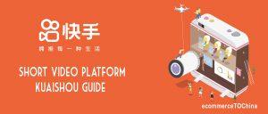 Short Video Platform – Kuaishou Guide