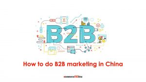 How to do B2B marketing in China